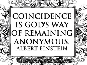 albert Einstien-Coincidence is God's way of remaining anonymous_